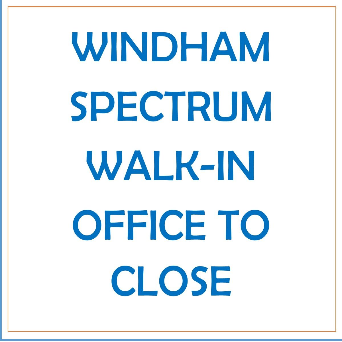 SPECTRUM OFFICE CLOSING IN WINDHAM